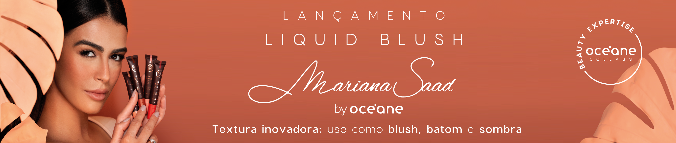 Banner lançamento Mariana Saad by Océane, a imagem mostra os quatro tons de blush líquido da linha Mariana saad by Océane,  blush líquido terracota, blush líquido rosa claro, blush líquido cereja e blush líquido pêssego